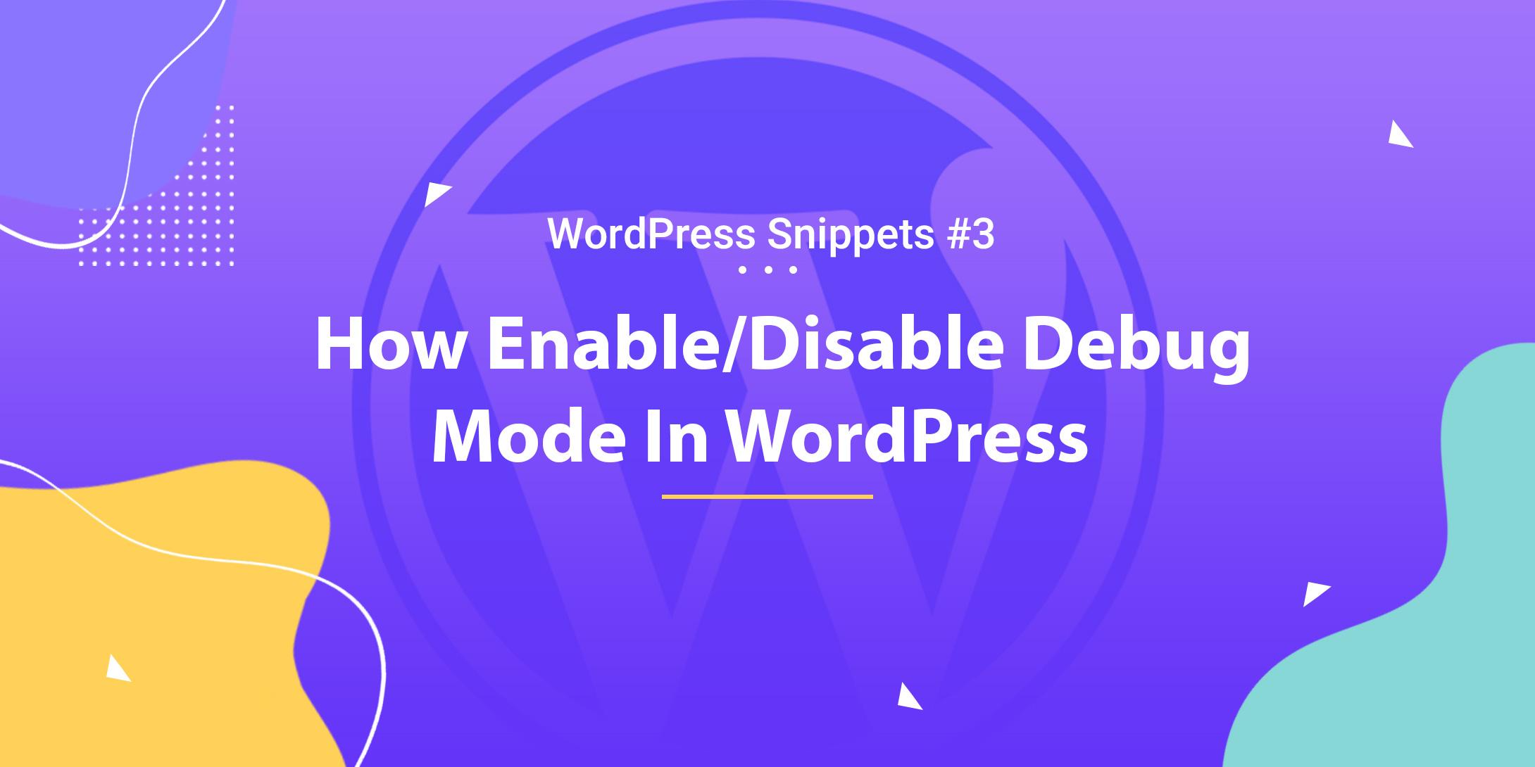 How Enable/Disable Debug Mode In WordPress 1